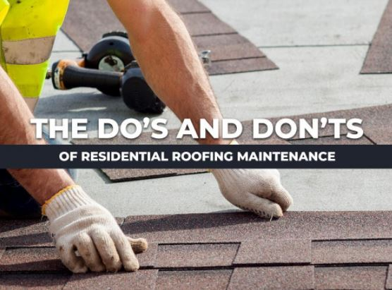 The Do's and Don'ts of Residential Roofing Maintenance
